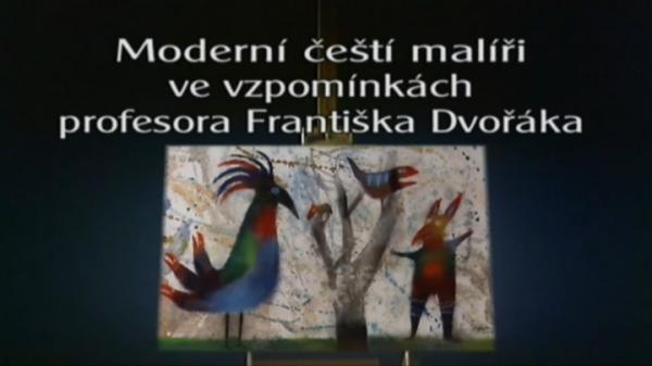 Moderní čeští malíři ve vzpomínkách prof. F. Dvořáka